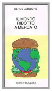 Il mondo ridotto a mercato - Serge Latouche - copertina