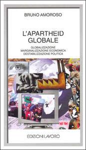 L' apartheid globale. Globalizzazione, marginalizzazione economica, destabilizzazione politica - Bruno Amoroso - copertina