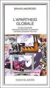 L' apartheid globale. Globalizzazione, marginalizzazione economica, destabilizzazione politica