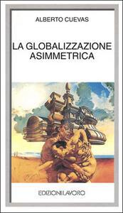 La globalizzazione asimmetrica - Alberto Cuevas - copertina