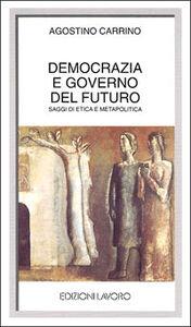Democrazia e governo del futuro. Saggi di etica e metapolitica