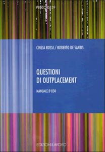 Questioni di outplacement. Manuale d'uso - Cinzia Rossi,Roberto De Santis - copertina