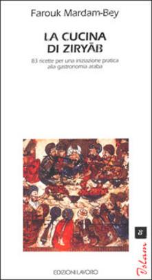 Promoartpalermo.it La cucina di Ziryab. 83 ricette per una iniziazione pratica alla gastronomia araba Image
