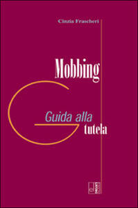 Mobbing. Guida alla tutela - Cinzia Frascheri - copertina