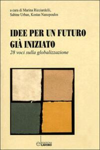 Idee per un futuro già iniziato. 28 voci sulla globalizzazione - copertina