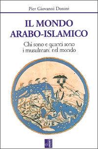 Il mondo arabo-islamico. Chi sono e quanti sono i musulmani nel mondo