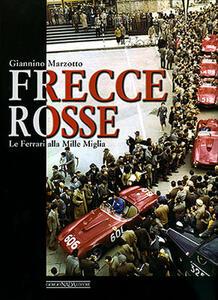Frecce rosse. Le Ferrari alla Mille Miglia - Giannino Marzotto,Sergio Cassano - copertina