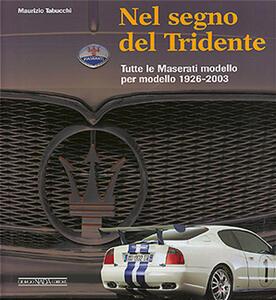Nel segno del Tridente. Tutte le Maserati modello per modello. 1926-2003 - Maurizio Tabucchi - copertina