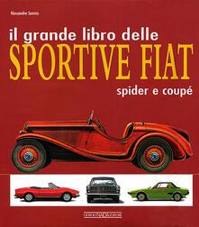Il grande libro delle sportive Fiat. Spider e coupé - Alessandro Sannia - copertina