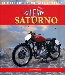 Gilera Saturno. Ediz. illustrata - Brizio Pignacca - copertina