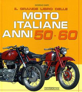 Il grande libro delle moto italiane anni 50-60 - Giorgio Sarti - copertina