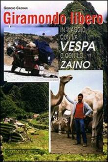 Giramondo libero. In viaggio con la Vespa o con lo zaino - Giorgio Càeran - copertina