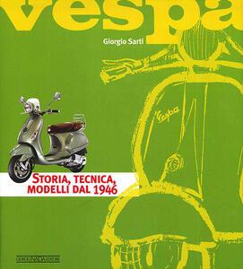 Vespa. Storia, tecnica, modelli dal 1946 - Giorgio Sarti - copertina