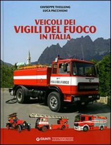Veicoli dei vigili del fuoco in Italia - Giuseppe Thellung,Luca Pacchioni - copertina