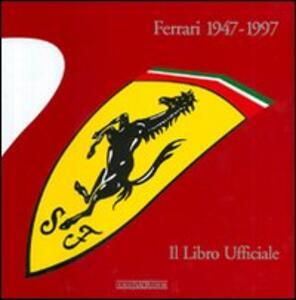 Ferrari 1947-1997. Il libro ufficiale. Ediz. illustrata - copertina