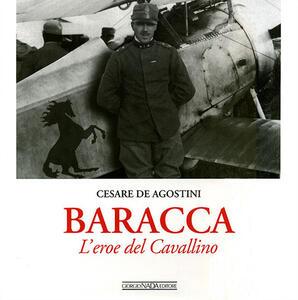 Baracca. L'eroe del Cavallino - Cesare De Agostini - copertina