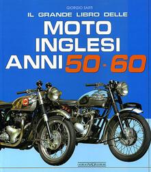 Il grande libro delle moto inglesi. Anni 50-60 - Giorgio Sarti - copertina