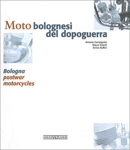Moto bolognesi del dopoguerra - Antonio Campigotto,Maura Grandi,Enrico Ruffini - 2