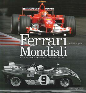Ferrari mondiali. Le vetture iridate del cavallino - Enrico Mapelli - copertina