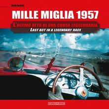 Mille Miglia 1957. L'ultimo atto di una corsa leggendaria. Ediz. italiana e inglese - Carlo Dolcini - copertina
