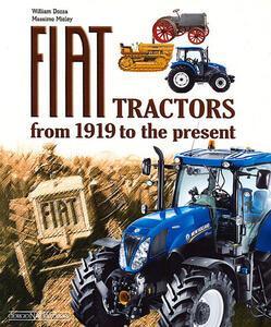 Fiat Tractors from 1919 to the present. Ediz. illustrata - William Dozza,Massimo Misley - copertina
