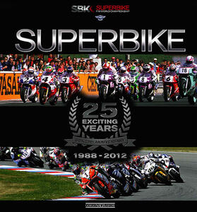 Superbike. 25 exciting years. 1988-2012. Ediz. italiana e inglese - Claudio Porrozzi,Gordon Ritchie - copertina