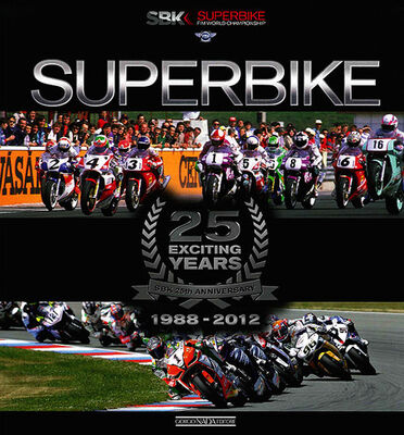 Superbike. 25 exciting years. 1988-2012. Ediz. italiana e inglese