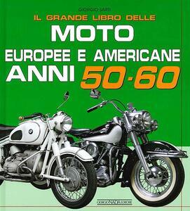 Il grande libro delle moto europee e americane anni 50-60 - Giorgio Sarti - copertina
