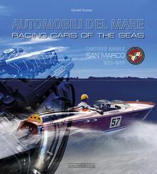 Automobili del mare-Racing cars of the seas. Cantiere navale San Marco (1953-1975) - Gérald Guétat - copertina