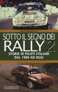 Sotto il segno dei rally. Vol. 2: Storie di piloti italiani dal 1980 ad oggi. - Beppe Donazzan - copertina