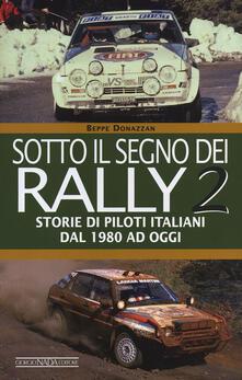 Sotto il segno dei rally. Vol. 2: Storie di piloti italiani dal 1980 ad oggi.
