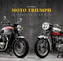 Moto Triumph. La rinascita di un mito - Franco Bonadonna - copertina