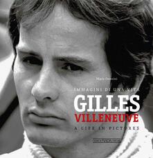 Librisulladiversita.it Gilles Villeneuve. Immagini di una vita-A life in pictures Image