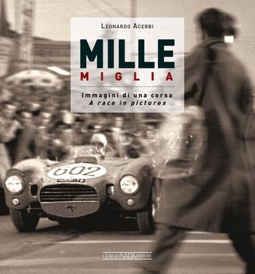 Mille Miglia. Immagini di una corsa-A race in pictures