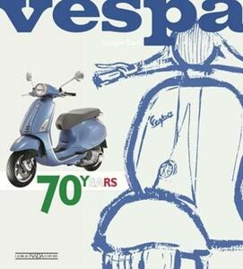 Vespa. 70 years. The complete history from 1946 - Giorgio Sarti - copertina