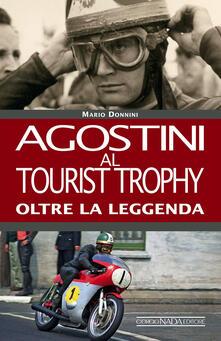 Agostini al Tourist Trophy. Oltre la leggenda - Mario Donnini - copertina
