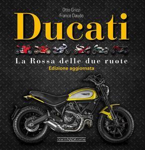 Ducati. La «Rossa» delle due ruote. Ediz. illustrata - Otto Grizzi,Franco Daudo - copertina