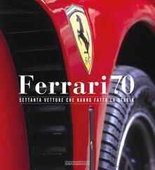 Ferrari 70. Settanta vetture che hanno fatto la storia - copertina