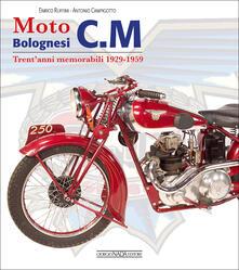 Moto bolognesi C. M. Trent'anni memorabili 1929-1959 - Enrico Ruffini,Antonio Campigotto - copertina