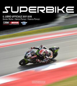 Superbike 2017-2018. Il libro ufficiale - Gordon Ritchie,Fabrizio Porrozzi,Federico Porrozzi - copertina