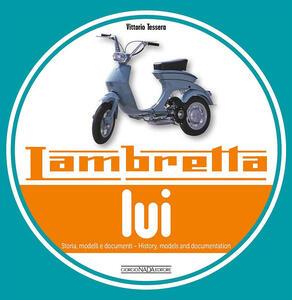 Lambretta  «Lui». Storia, modelli e documenti. Ediz. italiana e inglese