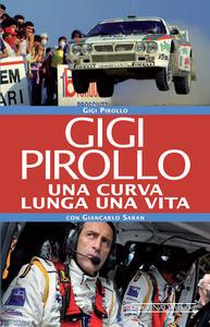 Gigi Pirollo. Una curva lunga una vita - Luigi Pirollo,Giancarlo Saran - copertina
