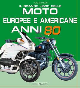 Il grande libro delle moto europee e americane anni 80 - Giorgio Sarti - copertina