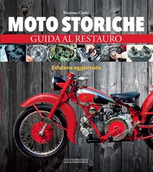 Moto storiche. Guida al restauro - Massimo Clarke - copertina