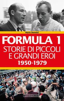 Formula 1. Storie di piccoli e grandi eroi 1950-1979 - Mario Donnini - copertina