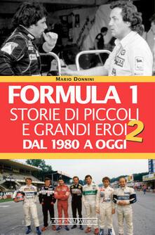 Formula 1. Storie di piccoli e grandi eroi dal 1980 a oggi - Mario Donnini - copertina