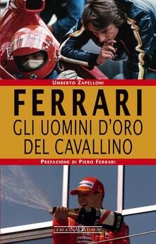 Ferrari. Gli uomini d'oro del Cavallino - Umberto Zapelloni - copertina