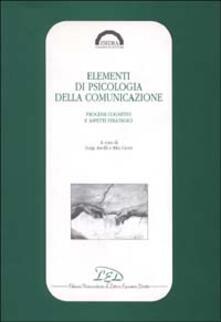 Elementi di psicologia della comunicazione. Processi cognitivi e aspetti strategici - copertina