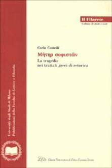 Meter sophiston. La tragedia nei trattati greci di retorica - Carla Castelli - copertina