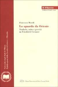 Lo sguardo da Oriente. Simbolo, mito e grecità in Friedrich Creuzer - Francesca Marelli - copertina